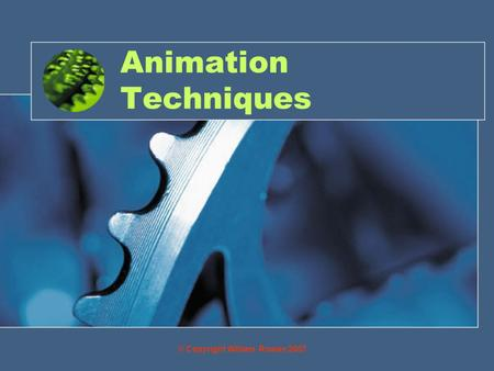 Animation Techniques © Copyright William Rowan 2007.