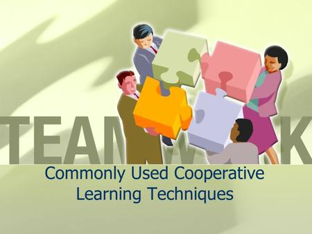 Commonly Used Cooperative Learning Techniques. Think-Pair-Share This is a four-step discussion strategy that incorporates wait time and aspects of cooperative.