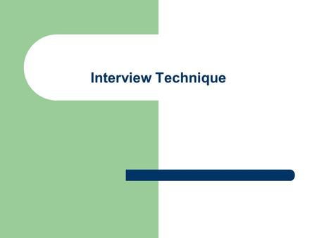 Interview Technique. Why Interview? Interviews give you the chance to tell someone about yourself – your strengths, your achievements and your personal.