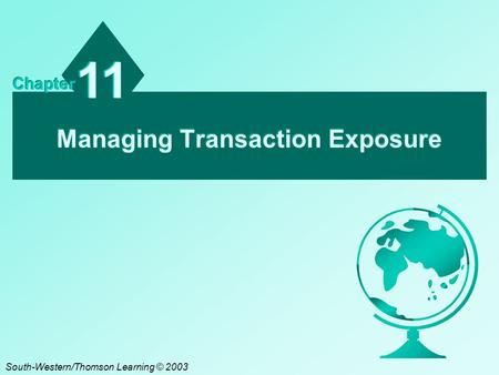 Managing Transaction Exposure 11 Chapter South-Western/Thomson Learning © 2003.