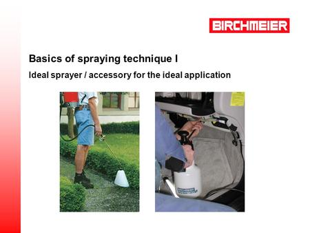Basics of spraying technique I Ideal sprayer / accessory for the ideal application.