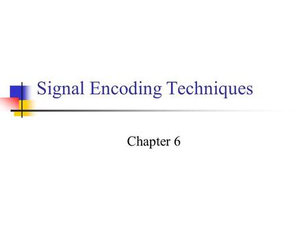 Signal Encoding Techniques Chapter 6. Reasons for Choosing Encoding Techniques Digital data, digital signal Equipment less complex and expensive than.