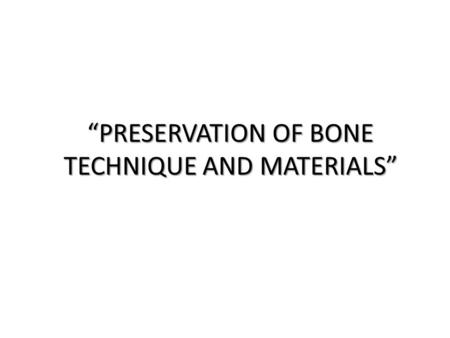 """PRESERVATION OF BONE TECHNIQUE AND MATERIALS"""