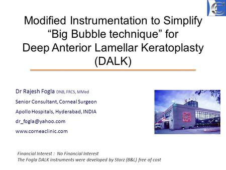 "Modified Instrumentation to Simplify ""Big Bubble technique"" for Deep Anterior Lamellar Keratoplasty (DALK) Dr Rajesh Fogla DNB, FRCS, MMed Senior Consultant,"