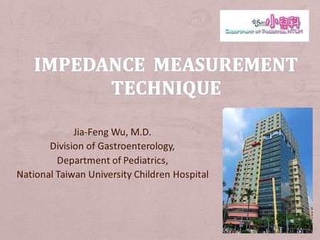 Jia-Feng Wu, M.D. Division of Gastroenterology, Department of Pediatrics, National Taiwan University Children Hospital.