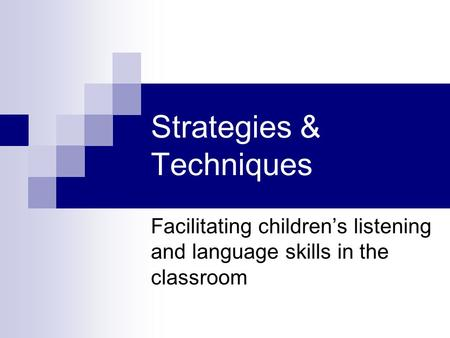 Strategies & Techniques Facilitating childrens listening and language skills in the classroom.