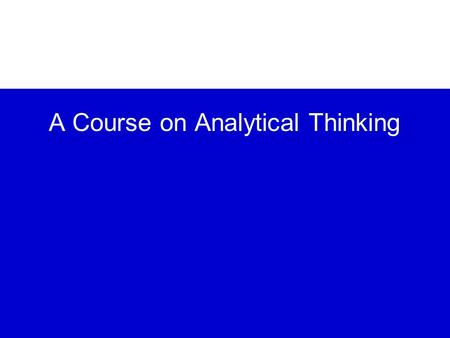 A Course on Analytical Thinking. 2 of 58 Course Outline I. I.Overall Process II. II.Defining the Problem III. III.Formulating the Hypothesis IV. IV.Collecting.