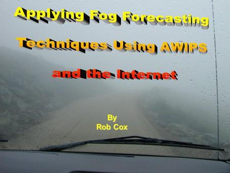 By Rob Cox Overview Statistics Fog Types Ingredients for Radiation/Advection Fog Forecasting Techniques Summary.