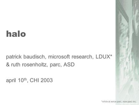 Halo patrick baudisch, microsoft research, LDUX* & ruth rosenholtz, parc, ASD april 10 th, CHI 2003 *while at xerox parc, now parc inc.