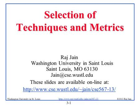 3-1 ©2013 Raj Jain  Washington University in St. Louis Selection of Techniques and Metrics Raj Jain Washington.