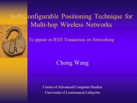 Self-Configurable Positioning Technique for Multi-hop Wireless Networks To appear in IEEE Transaction on Networking Chong Wang Center of Advanced Computer.