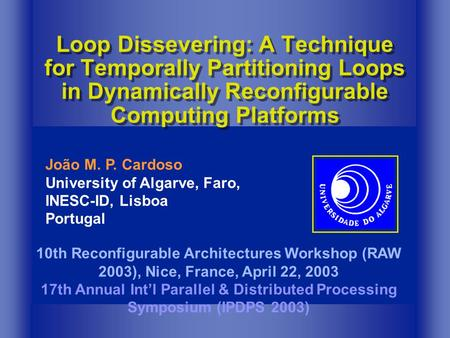 Loop Dissevering: A Technique for Temporally Partitioning Loops in Dynamically Reconfigurable Computing Platforms 10th Reconfigurable Architectures Workshop.