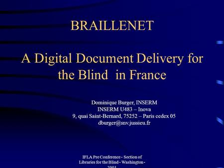 IFLA Pre Conference - Section of Libraries for the Blind - Washington - 2001 BRAILLENET A Digital Document Delivery for the Blind in France Dominique Burger,