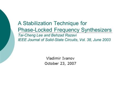 A Stabilization Technique for Phase-Locked Frequency Synthesizers Tai-Cheng Lee and Behzad Razavi IEEE Journal of Solid-State Circuits, Vol. 38, June 2003.