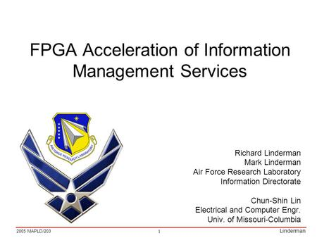 1 2005 MAPLD/203 Linderman FPGA Acceleration of Information Management Services Richard Linderman Mark Linderman Air Force Research Laboratory Information.