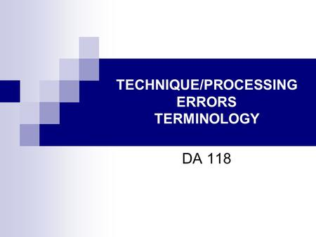 TECHNIQUE/PROCESSING ERRORS TERMINOLOGY DA 118. RADIOLUCENT Terms used to describe the black areas and white areas viewed on a dental radiograph are radiolucent.