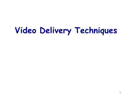 1 Video Delivery Techniques. 2 Server Channels Videos are delivered to clients as a continuous stream. Server bandwidth determines the number of video.