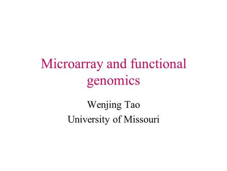 Microarray and functional genomics Wenjing Tao University of Missouri.