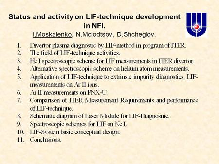 Status and activity on LIF-technique development in NFI. I.Moskalenko, N.Molodtsov, D.Shcheglov.