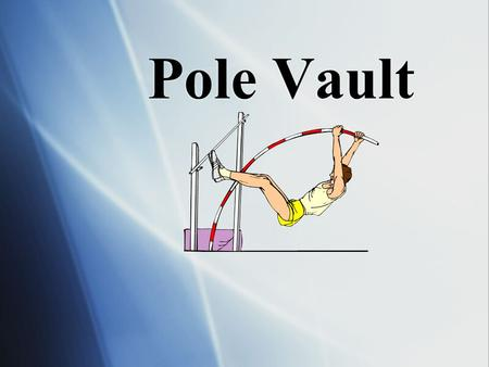 Pole Vault. Creating a Safe Pole Vault Environment provide the proper instruction provide the proper progression skills warn athletes and parents of the.