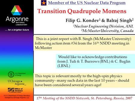 Transition Quadrupole Momens Filip G. Kondev 1 & Balraj Singh 2 1 Nuclear Engineering Division, ANL 2 McMaster University, Canada 17 th Meeting of the.