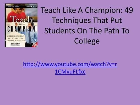 Teach Like A Champion: 49 Techniques That Put Students On The Path To College http://www.youtube.com/watch?v=r1CMvuFLfxc.