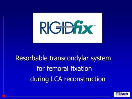 DuringLCA reconstruction Resorbable transcondylar system for femoral fixation.