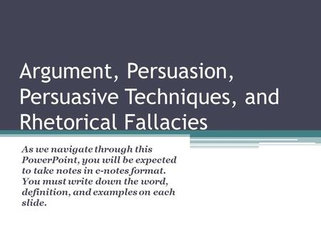 Argument, Persuasion, Persuasive Techniques, and Rhetorical Fallacies
