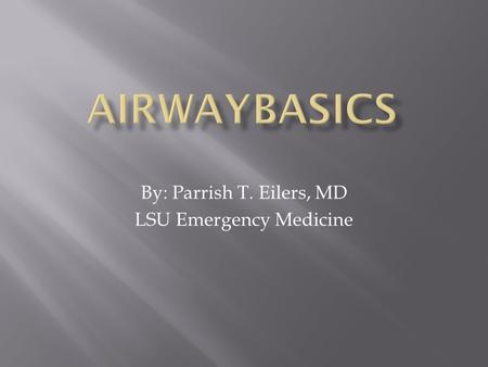 By: Parrish T. Eilers, MD LSU Emergency Medicine.