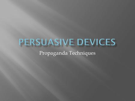 Propaganda Techniques. Define, identify, and create examples of persuasive devices including: bandwagon loaded terms testimonial name-calling.