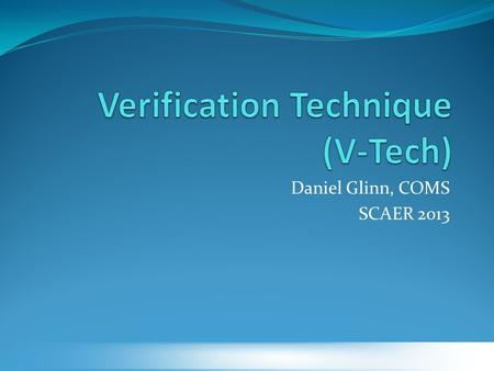 Daniel Glinn, COMS SCAER 2013. Itinerary Introductions Presentation Demonstration Guided Practice Evaluation.