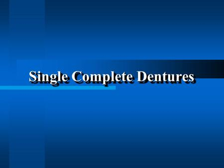 Single Complete Dentures. Maxillary Single Dentures More common More common Teeth usually lost before their mandibular antagonists Teeth usually lost.