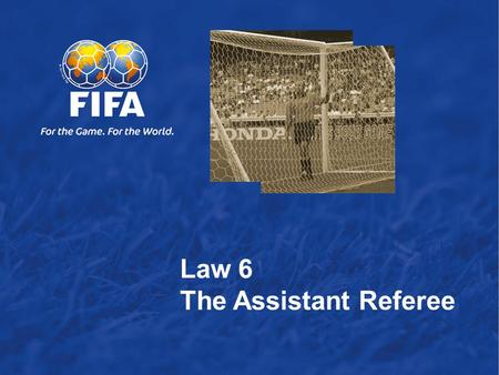 Law 6  The Assistant Referee