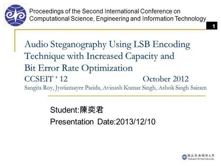 1 Audio Steganography Using LSB Encoding Technique with Increased Capacity and Bit Error Rate Optimization CCSEIT 12 October 2012 Audio Steganography Using.