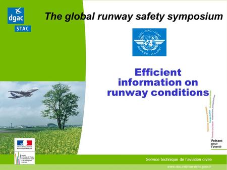 Service technique de laviation civile The global runway safety symposium Efficient information on runway conditions.