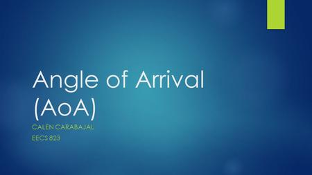 Angle of Arrival (AoA) CALEN CARABAJAL EECS 823. Introduction to Angle of Arrival Physics Angle between propagation direction of an incident wave and.