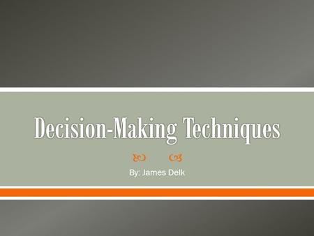 By: James Delk. Decision making is the study of identifying and choosing alternatives based on the values and preferences of the decision maker. Making.