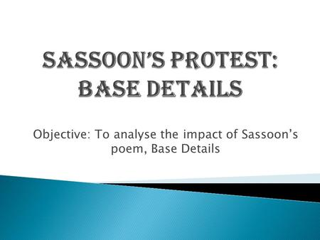 Sassoon's protest: Base Details