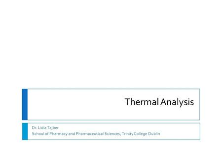 Thermal Analysis Dr. Lidia Tajber