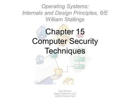 Chapter 15 Computer Security Techniques Dave Bremer Otago Polytechnic, N.Z. ©2008, Prentice Hall Operating Systems: Internals and Design Principles, 6/E.
