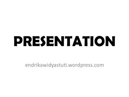 PRESENTATION endrikawidyastuti.wordpress.com. PRESENTATION Presentation after mid test 3-4 group each meeting Class Q : 10 group(4-3-3) Class R : 9 group.