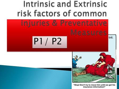 Intrinsic and Extrinsic risk factors of common injuries & Preventative Measures P1/ P2.