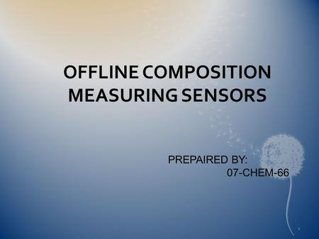 OFFLINE COMPOSITION MEASURING SENSORS PREPAIRED BY: 07-CHEM-66 1.