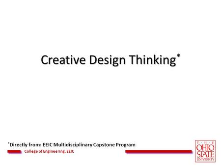 College of Engineering, EEIC Creative Design Thinking * * Directly from: EEIC Multidisciplinary Capstone Program.