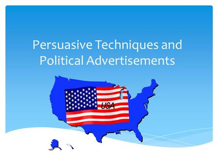 Persuasive Techniques and Political Advertisements.
