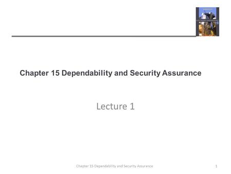 Chapter 15 Dependability and Security Assurance Lecture 1 1Chapter 15 Dependability and Security Assurance.