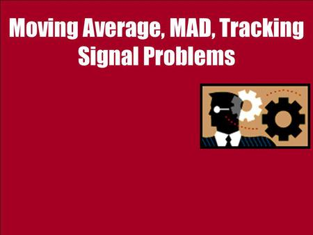 Moving Average, MAD, Tracking Signal Problems