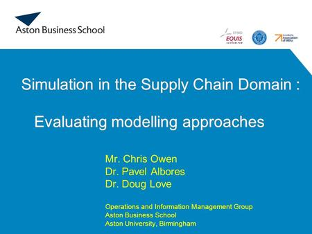1 Simulation in the Supply Chain Domain : Evaluating modelling approaches Simulation in the Supply Chain Domain : Evaluating modelling approaches Mr.