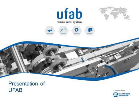 Presentation of UFAB. Agenda A contract manufacture within these areas of expertise 13 000 Hours 28 000 Hours35 000 Hours48 000 Hours.