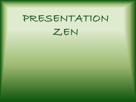 PRESENTATION ZEN. Introduction [1] Presenting in Todays World Preparation [2] Creativity, Limitations, and Constraints [3] Planning Analog [4] Crafting.